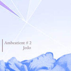 9 - Ambeatient #2 - Jedo