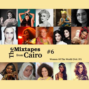 The Mixtapes from Cairo #6: Women of The World (Vol. IV)
