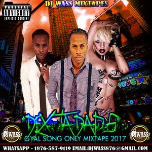 DEXTA DAPS - MIXTAPE 2017 - (GYAL SONGS ONLY) - (DJWASS)