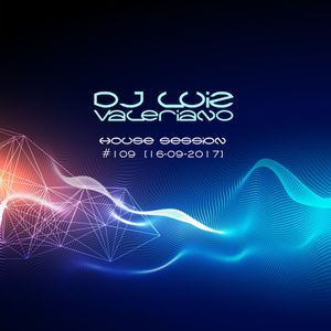 DJ Luiz Valeriano presents House Session #109 [16-09-2017]