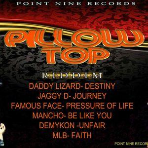 PILLOW TOP RIDDIM - MIX BY THE DANCEHALL MESSIAH Dj-Finger Tip