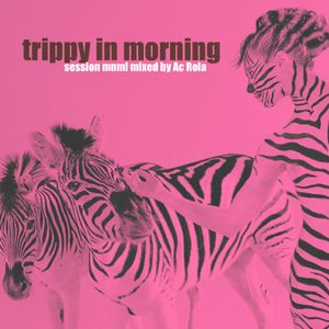 [trippy in morning] minimal session mixed by Ac Rola ...N'joy it !!!