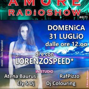 LORENZOSPEED presents AMORE Radio Show 671 Domenica 31 Luglio 2016 with ATENA BAURUS DJCOLOURiNG RAF
