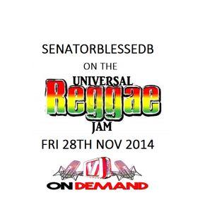 Fri 28th Nov 2014 SenatorBlessedB on The Universal Reggae Jam Vibesfm.net