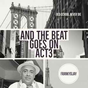 And The Beat Goes On ACT3 - FrankyDjay