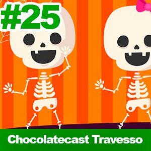 CHOCOLATECAST #25 - Gostosuras ou travessuras?