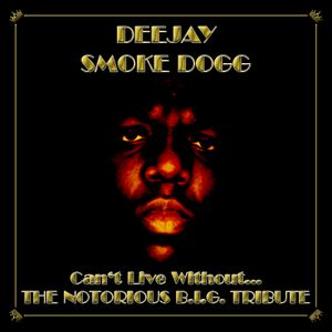 Smoke Dogg - Can't Live Without...The Notorious B.I.G. Tribute (2011)