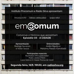 Em Comum - Episódio 03 - A Cidade (18/9/2017 @ radiosilva.org - Unifesp, Santos-SP)