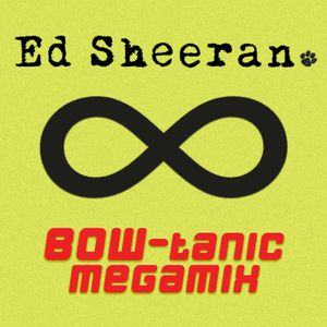 Ed Sheeran BOW-tanic Megamix