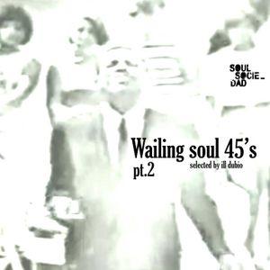 Wailing soul 45's pt.II