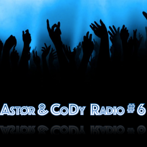 AstØr & CoDy Radio #6