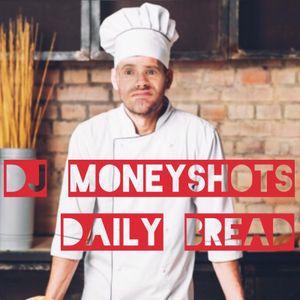 DJ Moneyshot's Daily Bread