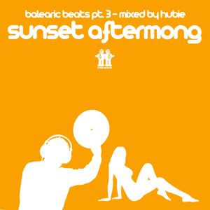 Balearic Beats Pt.3 - Sunset Aftermong - Mixed By Hubie