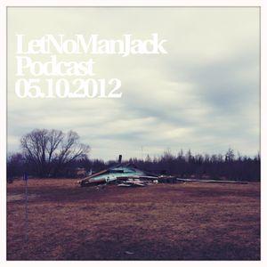 LetNoManJack Podcast 05.10.2012