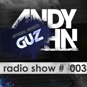 Andy John - Radio Show #003 Special Guest: GUZ
