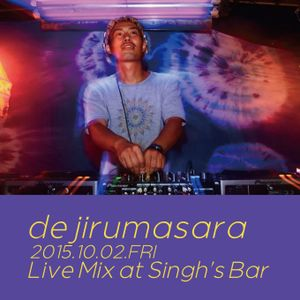 dejirumasara / LIVE MIX / at Singh's Bar / 2nd.OCT.2015