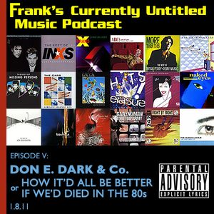 "Frank's Untitled Music Pcast- E5: ""Don E. Dark & Co./How It'd All Be Better If We'd Died In The 80s"""
