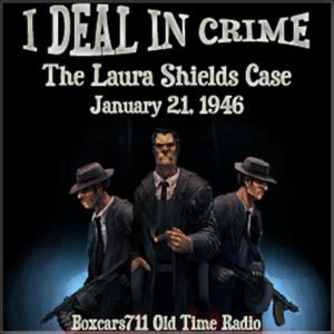 I Deal In Crime - The Laura Shields Case (01-21-46)