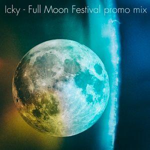 Icky - Full Moon Festival promo mix 2017