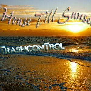 TrashconTrol - House Till' Sunset (Volume One)