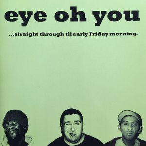STRAIGHT THRU TIL EARLY FRIDAY MORNIN' by EYE OH YOU