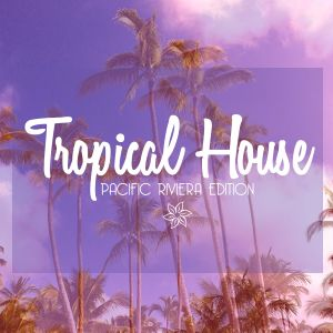 Tropical House / Pacific Riviera Edition