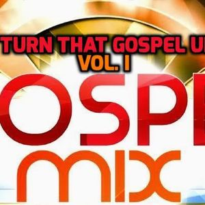 TURN THAT GOSPEL UP IN THE MIX