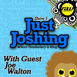 Show 7 - Just Joshing - 17th Feb 2015