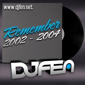 DJ FEN - Remember 2002-2004 Part 1