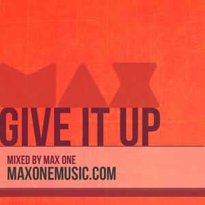 Give It Up - Mixed by Max One