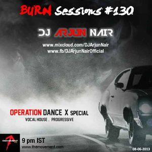 BURN Sessions #130 - Operation Dance X - DJ ARJUN NAIR
