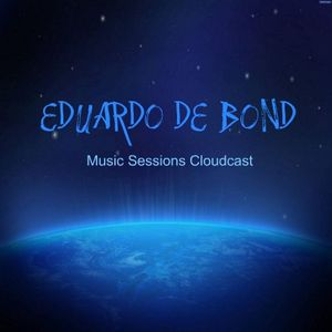 Eduardo de Bond Music Sessions Cloudcast 007