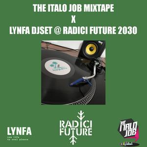 The Italo Job Mixtape x Lynfa @ Radici Future 2030