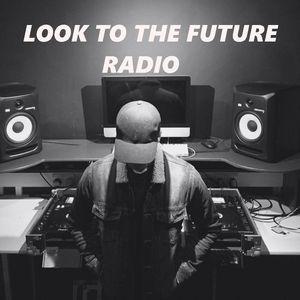 Look To The Future Radio #11