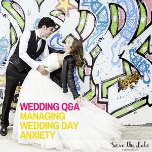 120 Wedding Q&A- Managing wedding day anxiety