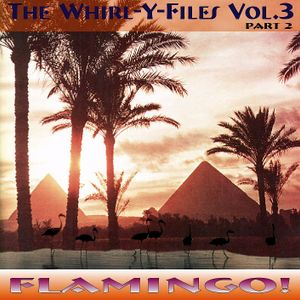 The Whirl-Y-Files Vol.3 - Flamingo! (Part 2)