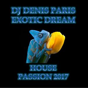 House Passion DJ Denis Paris 2017 Never Give Up & Exotic Dream !