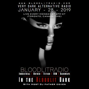 In The Bloodlit Dark! January-28-2019 (Industrial, Gothic, Darkwave, EBM, Dark Electro)