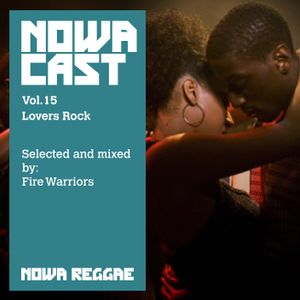 "Nowa Cloudcast vol 15 - ""Lovers Rock"" Selected and mixed by Fire Warriors"