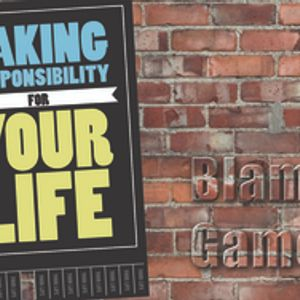Taking Responsibility for Your Life: Blame Games - Audio