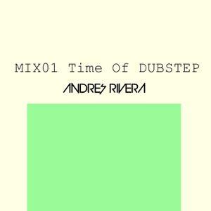 MIX01 Time of Dubstep - Andrés Rivera.