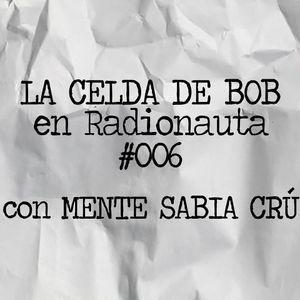 La Celda De Bob #006 (con Mente Sabia Crú)