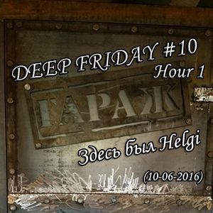 Helgi - Live @ Bar & Dance Гараж Deep Friday #10 Hour 1 (10-06-2016)
