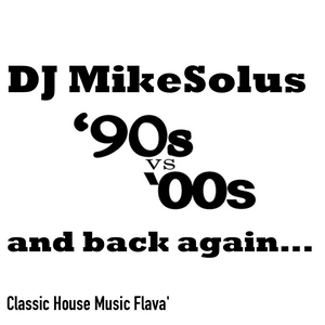 DJ MikeSolus presents 90s00s V 00s90s House History 2.2.16