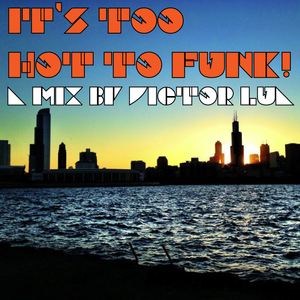 it's too hot to funk mix