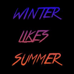 Winter likes Summer