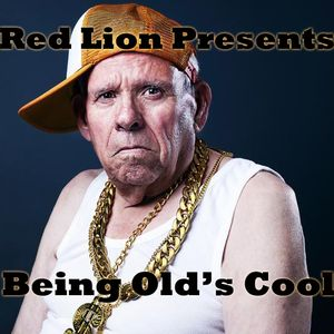 Red Lion Presents - Being Old's Cool