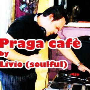 Praga cafè mixed by Livio (soulful)