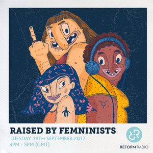 Raised By Feminists 19th September 2017