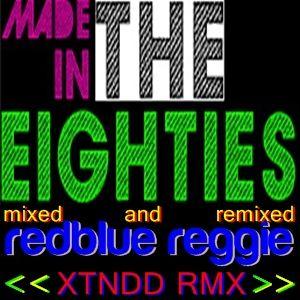 MADE IN THE EIGHTIES XTNDD RMX